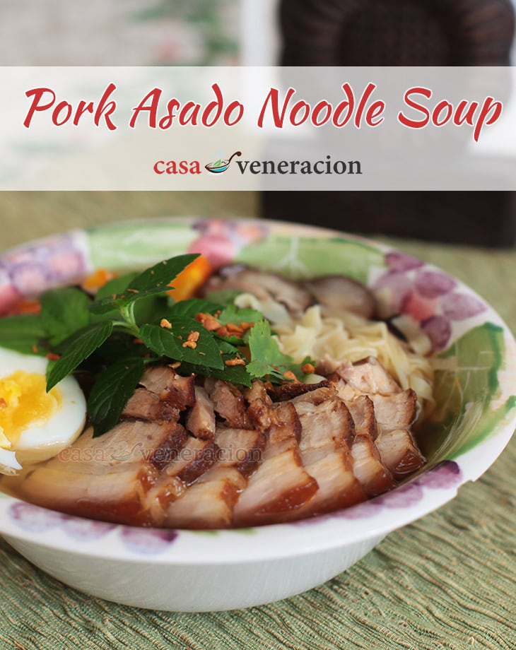 Pork Asado Noodle Soup: Cook the pork char siu style or Filipino asado style, slice and make your noodle soup. Use fresh herbs instead of blanched greens for a different twist.